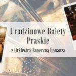 Urodzinowe Balety Praskie zOrkiestrą Taneczną Bonanza