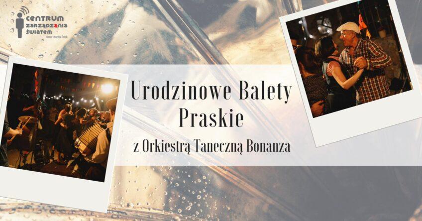 Urodzinowe Balety Praskie z Orkiestrą Taneczną Bonanza